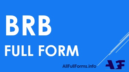 What is the Full Form of BRB | Meaning 2018 Abbreviations