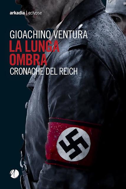 """""""La lunga ombra - Cronache del Reich"""" di Gioachino Ventura"""