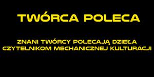 http://mechaniczna-kulturacja.blogspot.com/2014/11/tworca-poleca.html