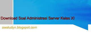DOWNLOAD SOAL ADMINISTRASI SERVER KELAS XI TKJ GRATIS