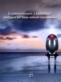 Is consciousness a hindrance? Intelligent life forms without consciousness Cover