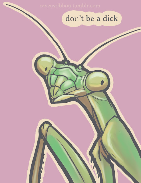 "A praying mantis on a pink background with the text ""don't be a dick."""