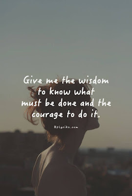 Famous Quotes About Life Changes: give me the wisdom to know what must be done and the courage to do it,