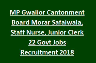 MP Gwalior Cantonment Board Morar Safaiwala, Staff Nurse, Junior Clerk 22 Govt Jobs Recruitment Notification 2018