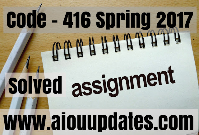 code 416 spring 2017 solved assignment download for free