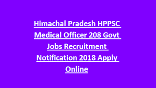Himachal Pradesh HPPSC Medical Officer 208 Govt Jobs Recruitment Notification 2018 Apply Online
