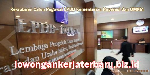 Lowongan kerja terbaru Rekrutmen Calon Pegawai LPDB Kementerian Koperasi dan UMKM