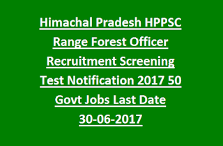 Himachal Pradesh HPPSC Range Forest Officer Recruitment Screening Test Exam Notification 2017 50 Govt Jobs Last Date 30-06-2017