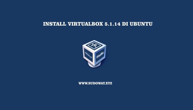 Install VirtualBox 5.1.14 Terbaru di Linux Ubuntu