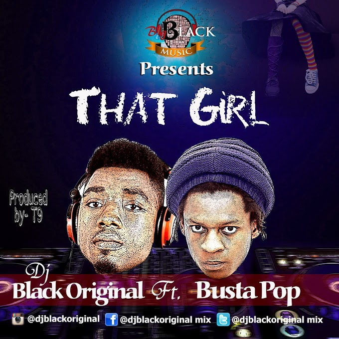 Fresh Music: Dj Black Original - That Girl (Feat. Busta Pop) @djblackoriginalmix