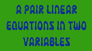 A PAIR OF LINEAR EQUATION IN TWO VARIABLES FOR 10TH CBSE BOARD AND OTHER STATE