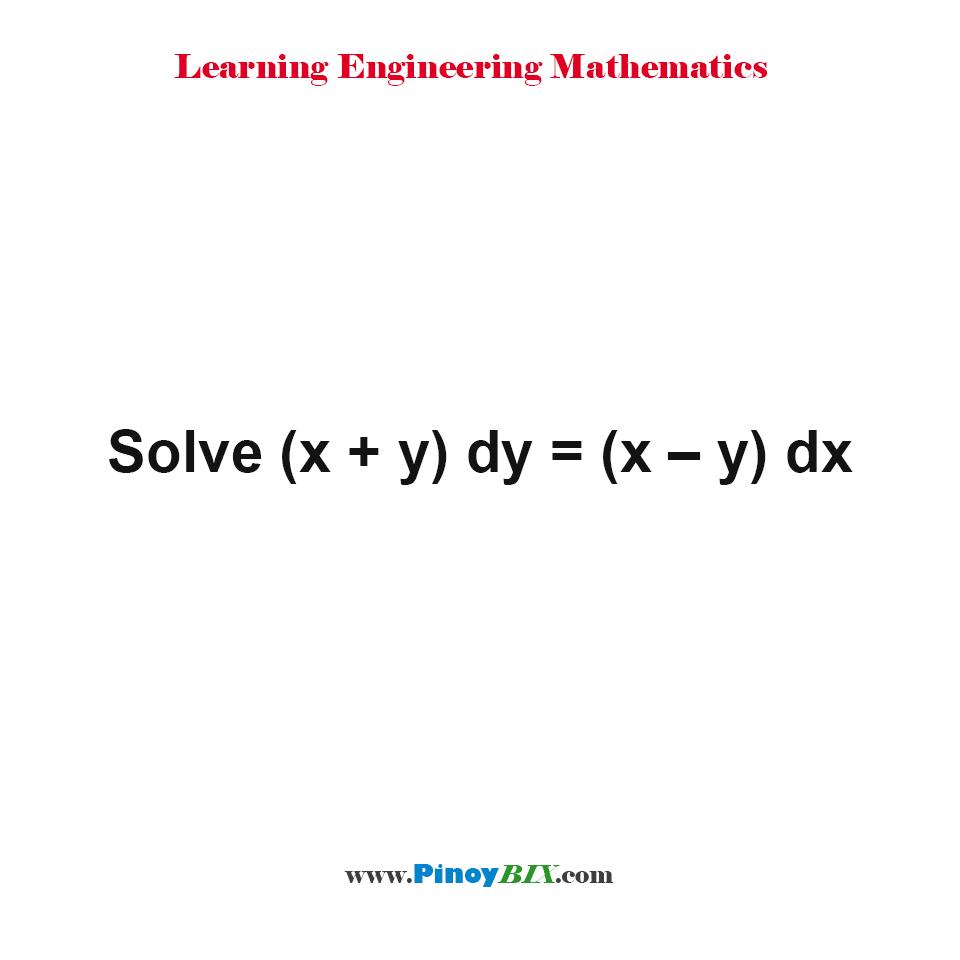 Solve (x + y) dy = (x – y) dx