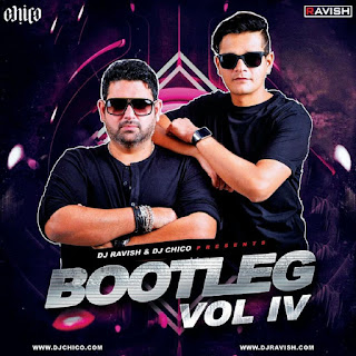 2017,DJ-Ravish-DJ-Chico-Bootleg-Vol-4