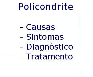 Policondrite causas sintomas diagnóstico tratamento prevenção riscos complicações