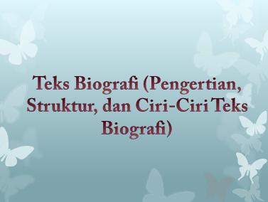 Teks Biografi (Pengertian, Struktur, dan Ciri-Ciri Teks Biografi)