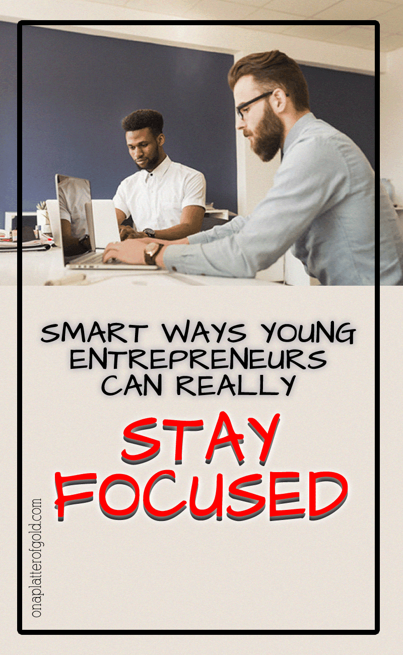 Smart Ways Young Entrepreneurs Can Stay Focused and Be More Productive