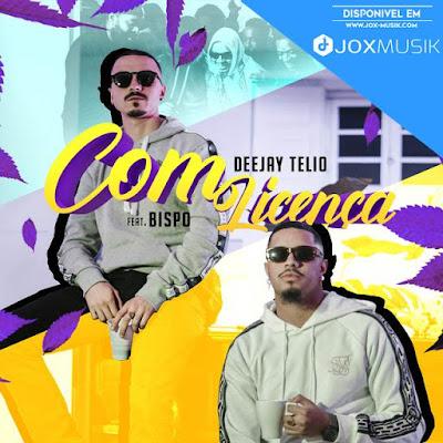 Deejay Telio feat Bispo - Com Licença