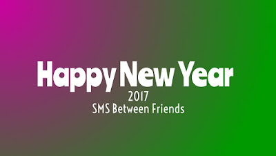 Happy New Year 2017 SMS Between Friends
