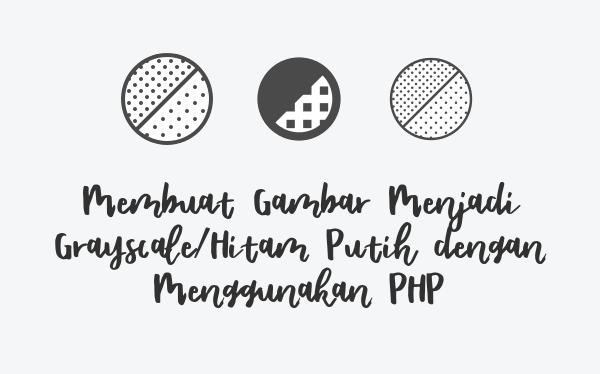 Membuat Gambar Menjadi Grayscale Dengan PHP