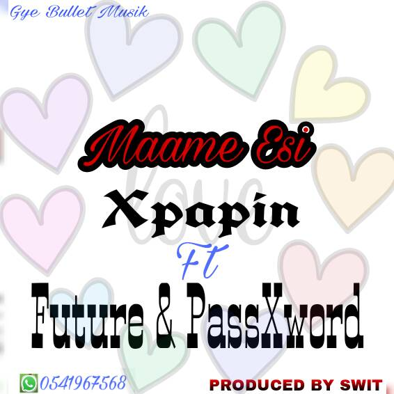 Xpapin__Maame Esi(Feat. Future & PassXword)(Produced By Swit)