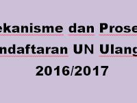 Mekanisme dan Prosedur Pendaftaran UN Ulang TP 2016/2017