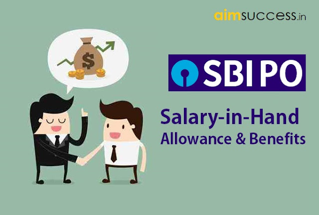 SBI PO 2018 Salary-in-Hand, Allowance & Benefits