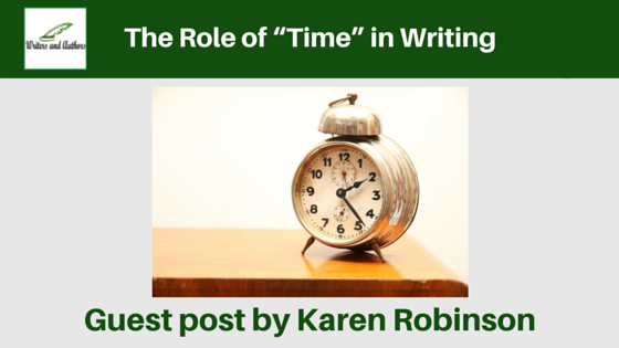 "The Role of ""Time"" in Writing, guest post by Karen Robinson"