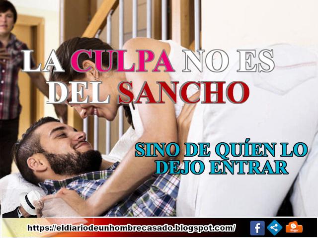 EL SANCHO | LA CULPA NO ES DEL SANCHO SINO DE QUIEN LO DEJO ENTRAR