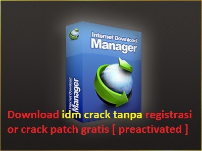 download idm crack tanpa registrasi or crack patch gratis