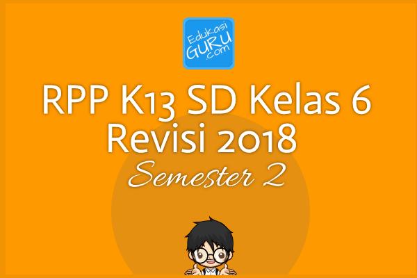 RPP K13 SD Kelas 6 Revisi 2018  Semester 2