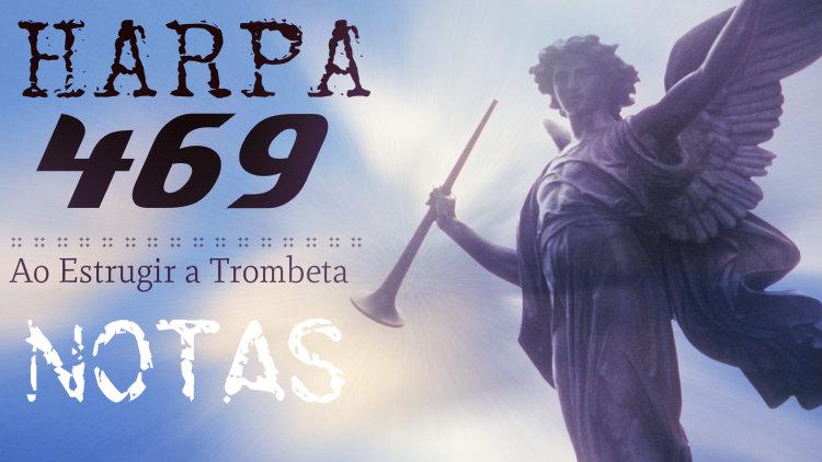 Harpa Cristã 469 - Ao estrugir a trombeta - Cifra melódica