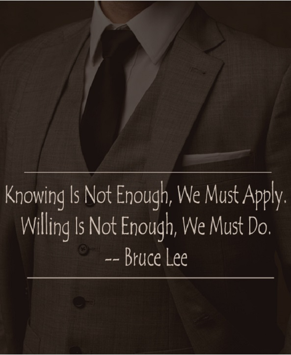 Knowing is not enough, we must APPLY. Willing is not enough, we must Do. ~ Bruce Lee #quotes #wisdom #inspirational
