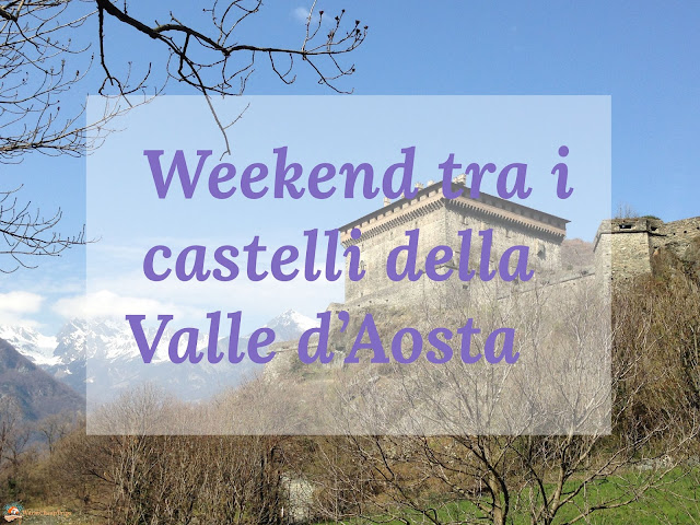 Castelli Valle d'Aosta, valle d'Aosta, castelli, Aosta, fenis, issogne, verres, forte di bard, castel savoia, castello di sarre, challant