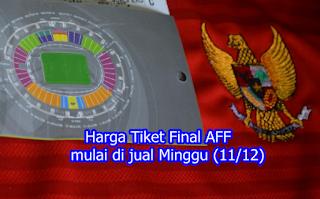 gambar Harga Tiket Final AFF mulai di jual Minggu (11/12)