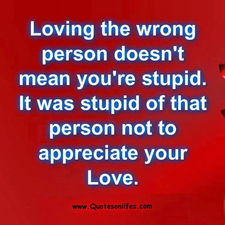 Quotes About Life | Life Quotes: Loving the wrong person