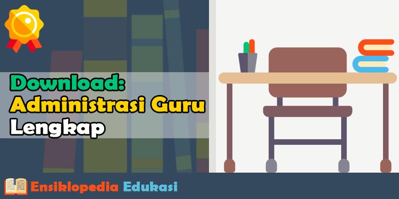 Susunan Administrasi Guru Guru Kelas SD-Smp-Sma Lengkap