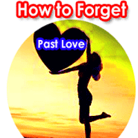 How to forget past love, Easiest ways to forget our past love, Tips to make our life happier, Motivating Tips by Motivator,  spiritual healer, astrologer.