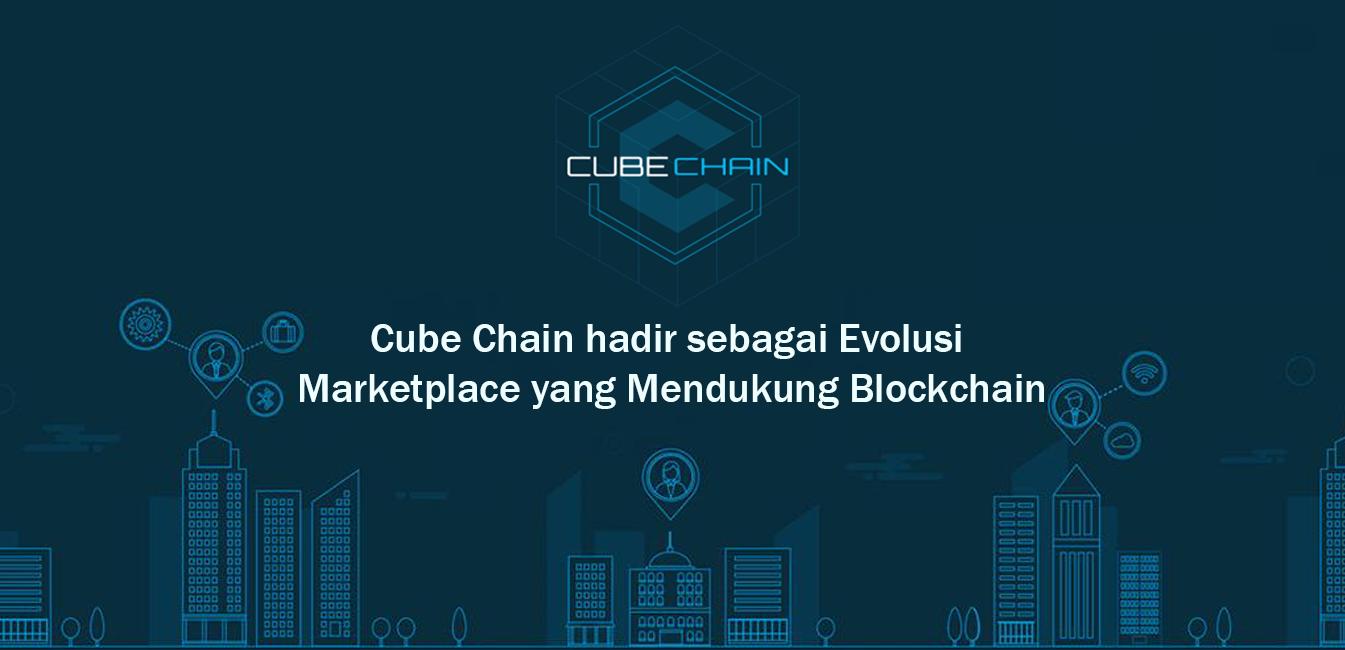 Cube Chain hadir sebagai Evolusi Marketplace yang Mendukung Blockchain