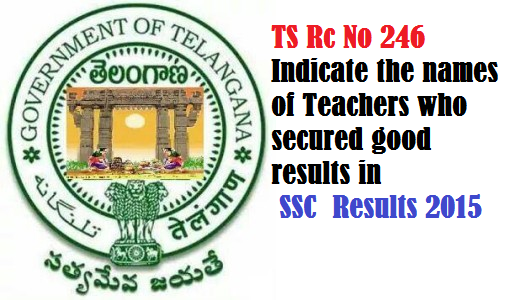 TS Rc No 246 Indicate the names of Teachers who secured good results in SSC Results 2015|school education|SSc results 2015| Indicate the names of Teachers who secured good results /2016/05/ts-rc-no-246-indicate-names-of-teachers-secured-good results-ssc-results-2015.html