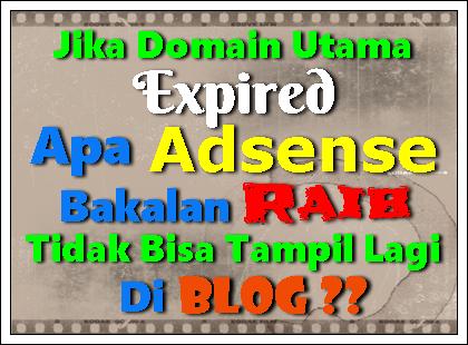 Jika Domain Utama Expired Apa Adsense Bakalan Raib, Tidak Bisa Tampil Lagi Di Blog ??