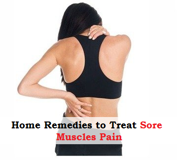Home Remedies to Treat Sore Muscles Pain