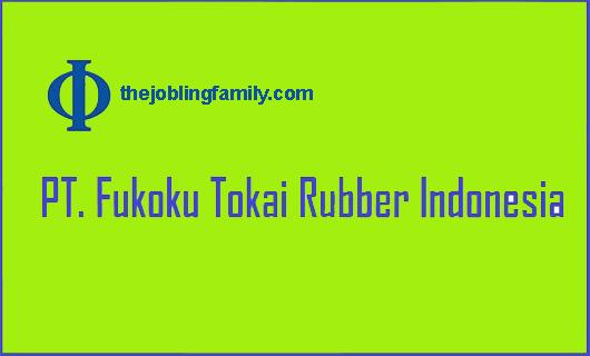 Loker Terbaru PT Fukoku Tokai Rubber Indonesia Bulan November 2018
