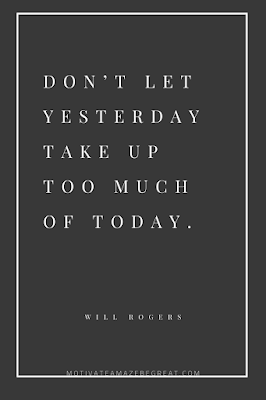"44 Short Success Quotes And Sayings: ""Don't let yesterday take up too much of today."" – Will Rogers"