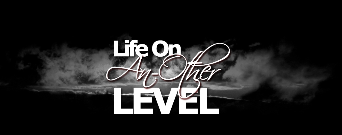 LIFE ON AN-OTHER LEVEL :: A BLOG BY RS.