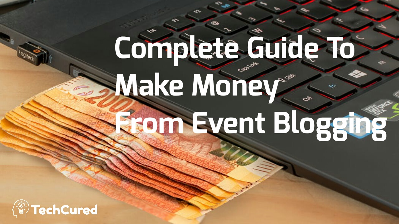 Complete Guide To Make Money From Event Blogging | Event Blogging | What is Event Blogging | Types of Event Blogging | TechCured.com