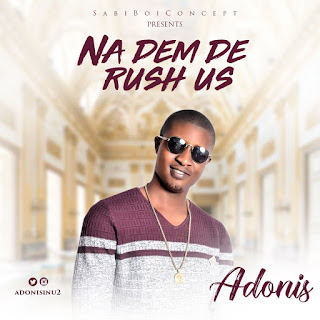 MUSIC: Adonis - Na Dem De Rush Us