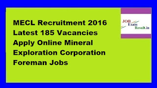 MECL Recruitment 2016 Latest 185 Vacancies Apply Online Mineral Exploration Corporation Foreman Jobs