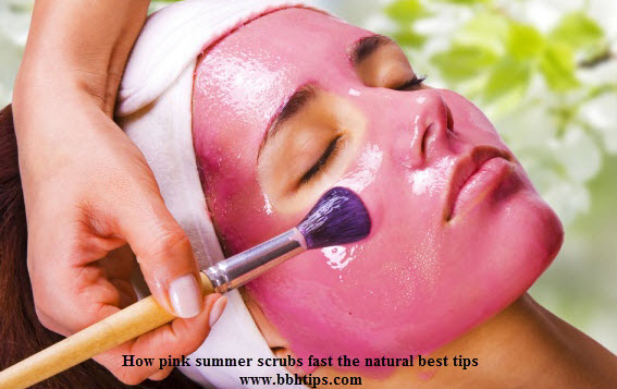 How pink summer scrubs fast natural best tips