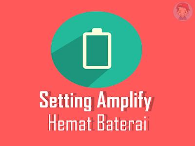 Setting Amplify Agar Hemat Baterai Android