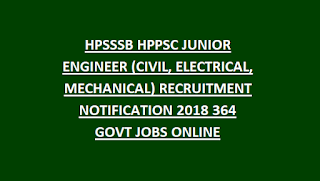 HPSSSB HPPSC JUNIOR ENGINEER (CIVIL, ELECTRICAL, MECHANICAL) RECRUITMENT NOTIFICATION 2018 364 GOVT JOBS ONLINE
